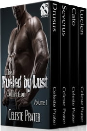 The Fueled by Lust Collection, Volume 1 ebook by Celeste Prater