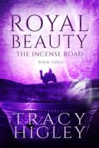 Royal Beauty: A Novella ebook by Tracy Higley