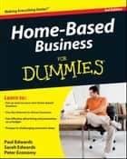Home-Based Business For Dummies ebook by Paul Edwards, Sarah Edwards, Peter Economy