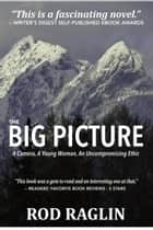 The BIG PICTURE - A Camera, A Young Woman, An Uncompromising Ethic ebook by Rod Raglin