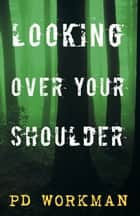 Looking Over Your Shoulder ebook by P.D. Workman