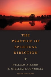 The Practice of Spiritual Direction ebook by William A. Barry,William J. Connolly