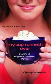 My Cup Runneth Over - The Life of Angelica Cookson Potts ebook by Cherry Whytock,Cherry Whytock