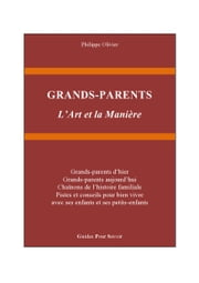 GRANDS-PARENTS - L'Art et la Manière ebook by Philippe OLIVIER