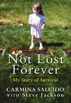 Not Lost Forever - My Story of Survival ebook by Carmina Salcido, Steve Jackson