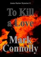 To Kill a Love ebook by Mark Connolly
