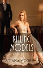 Killing Models ebook by Tatiana Moore