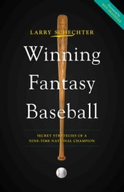 Winning Fantasy Baseball - Secret Strategies of a Nine-Time National Champion ebook by Larry Schechter