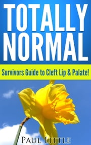 Totally Normal: Survivors Guide to Cleft Lip & Palate ebook by Paul Little