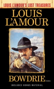 Bowdrie (Louis L'Amour's Lost Treasures) - Stories eBook by Louis L'Amour