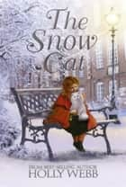 The Snow Cat ebook by Holly Webb