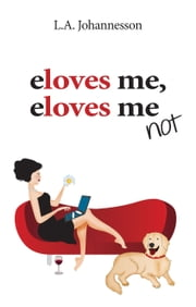 eLoves me, eLoves me not ebook by L A Johannesson