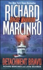 Detachment Bravo eBook by Richard Marcinko, John Weisman