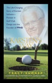 Karsten's Way - The Remarkable Story of Karsten Solheim¿Pioneer in Golf Club Design and the Founder of PING ebook by Tracy Sumner