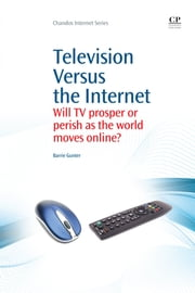 Television Versus the Internet - Will TV Prosper or Perish as the World Moves Online? ebook by Barrie Gunter