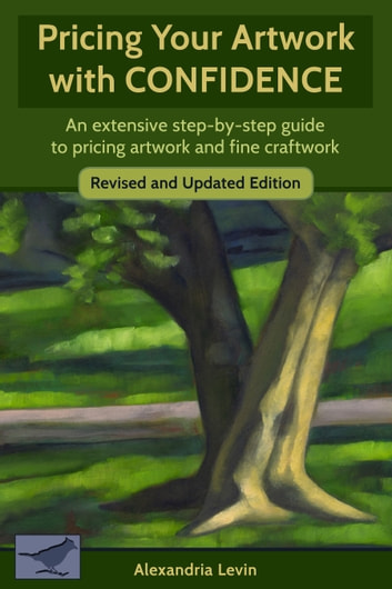 Pricing Your Artwork with Confidence - An extensive step-by-step guide to pricing artwork and fine craftwork ebook by Alexandria Levin