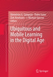 Ubiquitous and Mobile Learning in the Digital Age ebook by Demetrios G. Sampson,Pedro Isaias,Dirk Ifenthaler,Michael J Spector