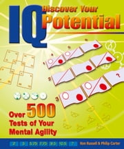 Discover Your IQ Potential: Over 500 Tests of Your Mental Agility - Over 500 Tests of Your Mental Agility ebook by Ken Russell,Philip Carter