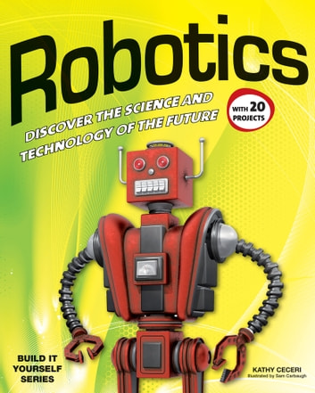 Robotics - Discover the Science and Technology of the Future with 20 Projects ebook by Kathy Ceceri