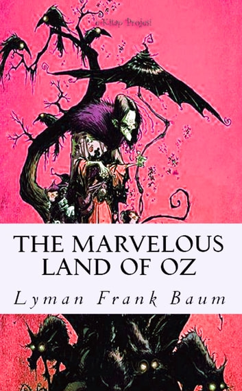 "The Marvelous Land of Oz - ""Illustrated Edition"" ebook by Lyman Frank Baum"