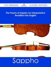 The Poems of Sappho An Interpretative Rendition into English - The Original Classic Edition ebook by Sappho