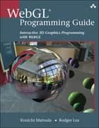 WebGL Programming Guide - Interactive 3D Graphics Programming with WebGL ebook by Kouichi Matsuda, Rodger Lea