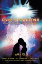 Divine Intervention II: A Guide To Twin Flames, Soul Mates, and Kindred Spirits ebook by Sandye M Roberts Arthur L Jones III