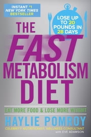 The Fast Metabolism Diet - Eat More Food and Lose More Weight ebook by Kobo.Web.Store.Products.Fields.ContributorFieldViewModel