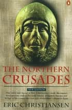 The Northern Crusades ebook by Eric Christiansen