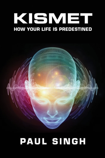 Kismet - How Your Life is Predestined ebook by Paul Singh