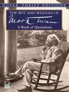 The Wit and Wisdom of Mark Twain ebook by Mark Twain