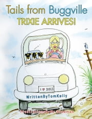 Tails from Buggville - Trixie Arrives! ebook by Tom Kelly