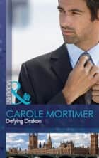 Defying Drakon (Mills & Boon Modern) (The Lyonedes Legacy, Book 1) ebook by Carole Mortimer