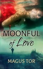 Moonful of Love ebook by Magus Tor