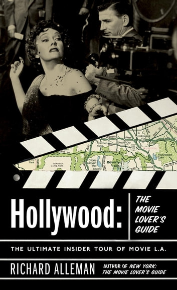Hollywood: The Movie Lover's Guide - The Ultimate Insider Tour of Movie L.A. ebook by Richard Alleman