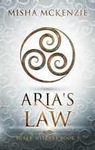 Aria's Law ebook by Misha McKenzie