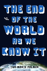 The End of the World as We Know It ebook by Iva-Marie Palmer