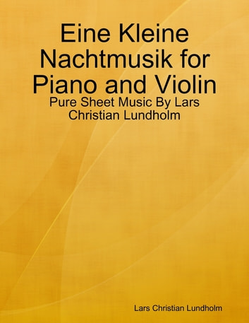 Eine Kleine Nachtmusik for Piano and Violin - Pure Sheet Music By Lars Christian Lundholm eBook by Lars Christian Lundholm