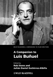 A Companion to Luis Buñuel ebook by Rob Stone,Julián Daniel Gutiérrez-Albilla