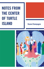 Notes from the Center of Turtle Island ebook by Duane Champagne, University of California, Los Angeles