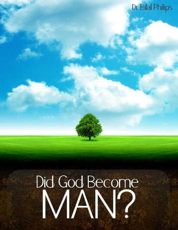 Did God Become Man? ebook by Dr Bilal Philips