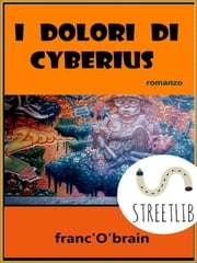 I Dolori di Cyberius ebook by Franc'o'brain