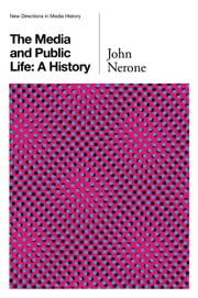 The Media and Public Life - A History ebook by John Nerone