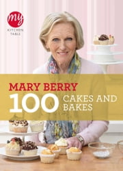 My Kitchen Table: 100 Cakes and Bakes ebook by Mary Berry