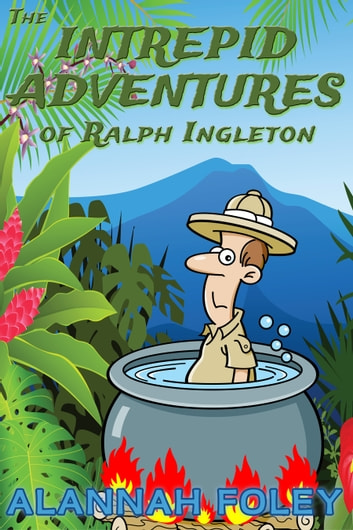 The Intrepid Adventures of Ralph Ingleton ebook by Alannah Foley