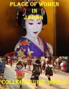Place of Women In Japan ebook by College Guide World