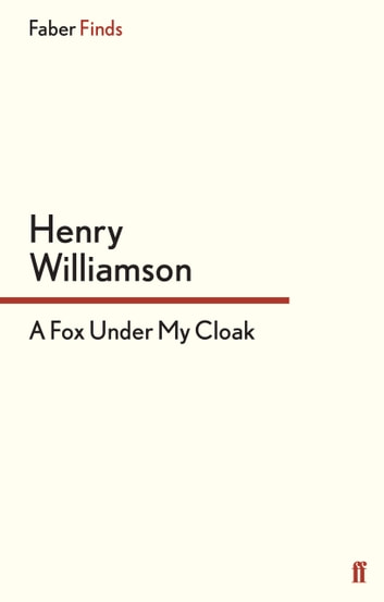 A Fox Under My Cloak ebook by Henry Williamson