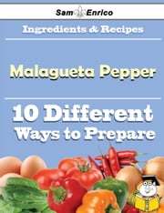 10 Ways to Use Malagueta Pepper (Recipe Book) - 10 Ways to Use Malagueta Pepper (Recipe Book) ebook by Concepcion Braun
