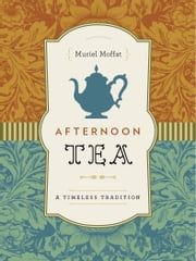 Afternoon Tea - A Timeless Tradition ebook by Muriel Moffat
