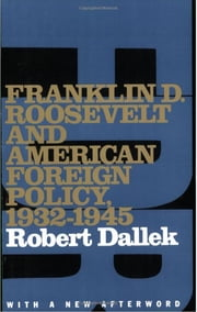 Franklin D. Roosevelt and American Foreign Policy, 1932-1945 - With a New Afterword ebook by Robert Dallek